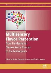 Multisensory Flavor Perception: From Fundamental Neuroscience Through to the Marketplace