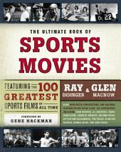 The Ultimate Book of Sports Movies: Featuring the 100 Greatest Sports Films of All Time