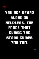 You Are Never Alone Or Helpless  The Force That Guides The Stars Guides You Too