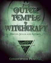 The Outer Temple of Witchcraft: Circles, Spells, and Rituals