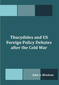 Thucydides and Us Foreign Policy Debates After the Cold War Book