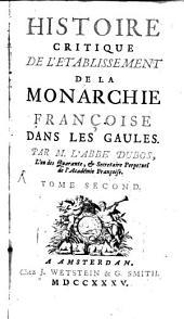 Histoire Critique De L'Etablissement De La Monarchie Françoise Dans Les Gaules: Volume2