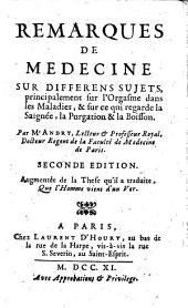 Remarques de medecine sur differens sujets, principalement sur l'orgasme dans les maladies, & sur ce qui regarde la saignee, la purgation & la boisson. Par Mr Andry ...