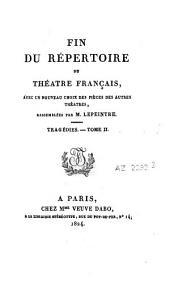 Fin du Répertoire du théatre français: avec un nouveau choix des pièces d'autres théatres, Volume2