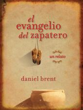 El evangelio del Zapatero: Un Relato