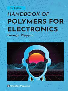 Handbook of Polymers for Electronics