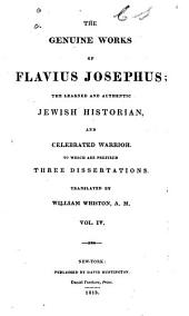 The Genuine Works of Flavius Josephus, the Learned and Authentic Jewish Historian, and Celebrated Warrior: Volume 4