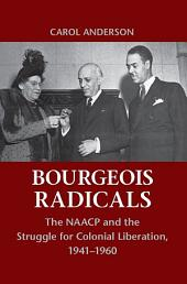 Bourgeois Radicals: The NAACP and the Struggle for Colonial Liberation, 1941–1960