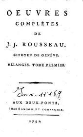 Oeuvres complètes de J. J. Rousseau, citoyen de Genève. Tome premier [-trente-troisième]: 11: Mélanges. Tome premier
