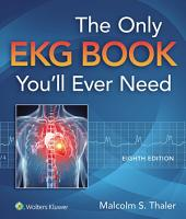 The Only EKG Book You'll Ever Need: Edition 8