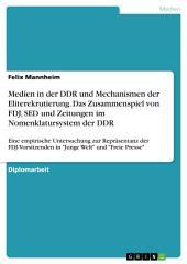 """Medien in der DDR und Mechanismen der Eliterekrutierung. Das Zusammenspiel von FDJ, SED und Zeitungen im Nomenklatursystem der DDR: Eine empirische Untersuchung zur Repräsentanz der FDJ-Vorsitzenden in """"Junge Welt"""" und """"Freie Presse"""""""