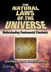 The Natural Laws of the Universe: Understanding Fundamental Constants