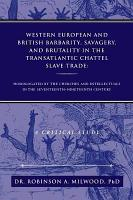 Western European and British Barbarity  Savagery  and Brutality in the Transatlantic Chattel Slave TRade PDF