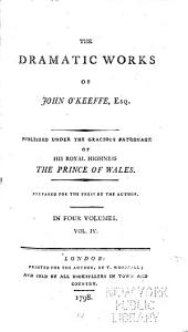 The Dramatic Works of John O'Keeffe: Volume 4
