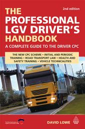 The Professional LGV Driver's Handbook: A Complete Guide to the Driver CPC, Edition 2