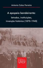 A epopéia bandeirante: letrados, instituições, invenção histórica (1870-1940)