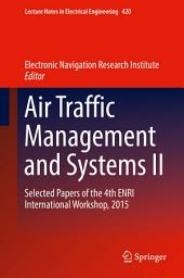 Air Traffic Management and Systems II: Selected Papers of the 4th ENRI International Workshop, 2015