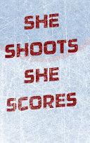 Girls Hockey Notebook - She Shoots She Scores