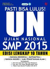 Pasti Bisa Lulus! UN SMP 2015: Edisi Lengkap 10 Tahun