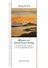 Malerei als bildnerischer Dialog: Das Werk Anselm Kiefers in der Gegenwartskunst