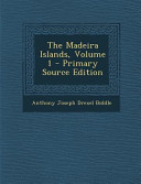 The Madeira Islands, Volume 1 - Primary Source Edition