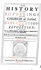 The History of the Sufferings of the Church of Scotland,: From the Restauration to the Revolution: