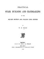 Practical Stair Building and Handrailing by the Square Section and Falling Line System