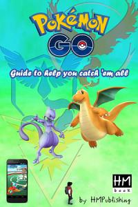 Pok  mon Go   Guide to help you catch  em all Book