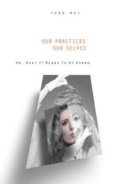 Our Practices, Our Selves: Or, What it Means to Be Human