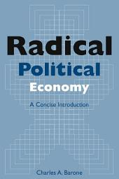Radical Political Economy: A Concise Introduction: A Concise Introduction