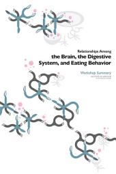 Relationships Among the Brain, the Digestive System, and Eating Behavior: Workshop Summary