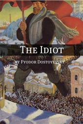The Idiot (Annotated with Critical Essay and Biography)