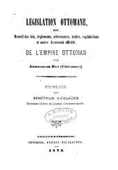 Législation ottomane, ou Recueil des lois, réglements, ordonnances, traités, capitulations et autres documets officiels de l'Empire ottoman: ptie. Droit privé