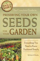 The Complete Guide to Preserving Your Own Seeds for Your Garden: Everything You Need to Know Explained Simply