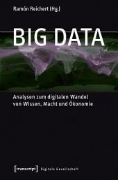 Big Data: Analysen zum digitalen Wandel von Wissen, Macht und Ökonomie