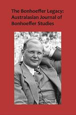 The Bonhoeffer Legacy  Australasian Journal of Bonhoeffer Studies  Vol 3 PDF