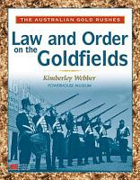 Australian Gold Rush  Law and Order on the Goldfields PDF