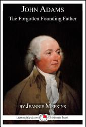 John Adams: The Forgotten Founding Father: A 15-Minute Biography
