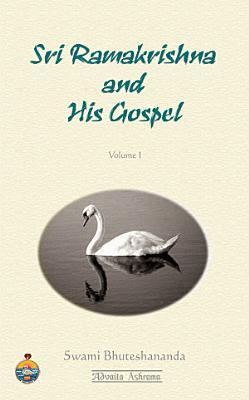 Sri Ramakrishna and His Gospel  Volume 1