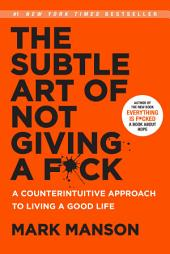 The Subtle Art of Not Giving a F*ck : A Counterintuitive Approach to Living a Good Life