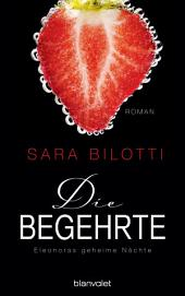 Die Begehrte - Eleonoras geheime Nächte: Roman