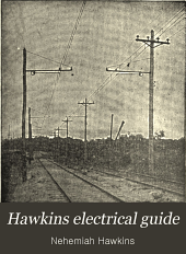 Hawkins Electrical Guide: Principles of electricity, magnetism, induction, experiments, dynamo