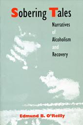 Sobering Tales: Narratives of Alcoholism and Recovery