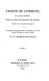 Charte de commune, en langue romane, pour la ville de Grealou en Quercy, publiee avec sa trad. francaise (etc.)