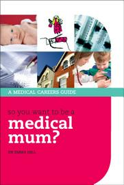 So You Want To Be A Medical Mum