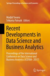 Recent Developments in Data Science and Business Analytics: Proceedings of the International Conference on Data Science and Business Analytics (ICDSBA- 2017)