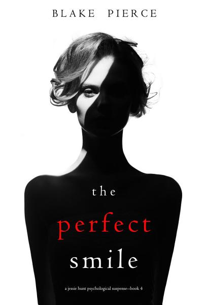 Download The Perfect Smile  A Jessie Hunt Psychological Suspense Thriller   Book Four  Book
