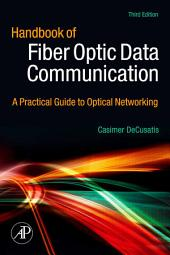 Handbook of Fiber Optic Data Communication: A Practical Guide to Optical Networking, Edition 3