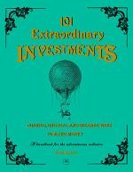 101 Extraordinary Investments - Curious, Unusual and Bizarre Ways to Make Money