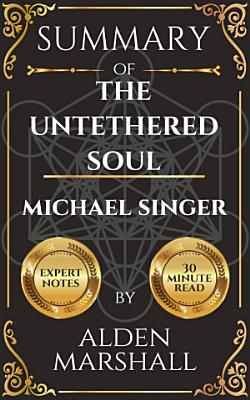 Summary of The Untethered Soul by Michael A  Singer